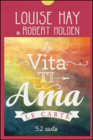 La vita ti ama. 52 carte - Hay Louise L., Holden Robert