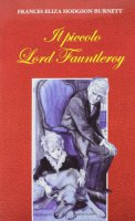 Il piccolo lord Fauntleroy - Burnett Frances H.