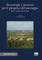 Tecnologie e processi per il progetto del paesaggio. Reti e modelli distrettuali