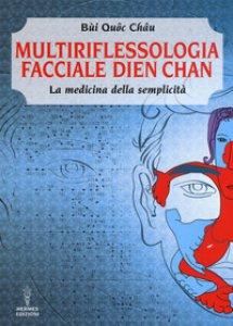 Copertina di 'Multiriflessologia facciale Dien Chan. La medicina della semplicità'