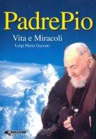 Padre Pio. Vita e Miracoli - Gazzani Luigi Maria