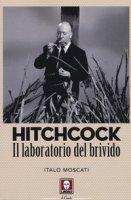Hitchcock. Il laboratorio del brivido - Moscati Italo