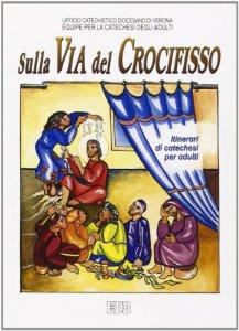 Copertina di 'Sulla via del crocifisso. Seguire Gesù fino alla croce. Itinerari di catechesi per adulti [vol_6]'