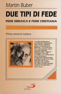 Copertina di 'Due tipi di fede. Fede ebraica e fede cristiana'