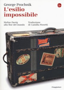Copertina di 'L' esilio impossibile. Stefan Zweig alla fine del mondo'