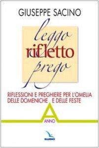 Copertina di 'Leggo rifletto prego. Riflessioni e preghiere per l'omelia delle domeniche e delle feste. Anno A'