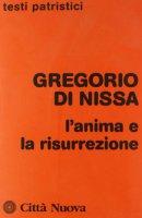 L'anima e la risurrezione - Gregorio di Nissa (san)