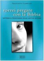 Vorrei pregare con la Bibbia - Lambiasi Francesco