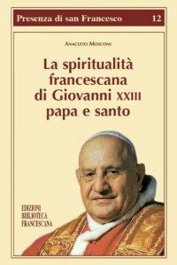 Copertina di 'La Spiritualità francescana di Giovanni XXIII papa e santo'