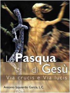 Copertina di 'Pasqua di Gesù via crucis e via lucis'