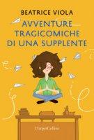 Avventure tragicomiche di una supplente - Viola Beatrice