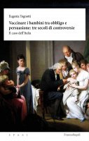 Vaccinare i bambini tra obbligo e persuasione: tre secoli di controversie - Eugenia Tognotti