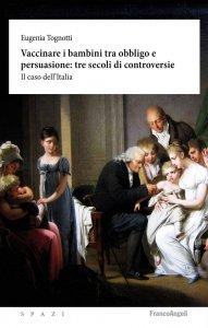 Copertina di 'Vaccinare i bambini tra obbligo e persuasione: tre secoli di controversie'