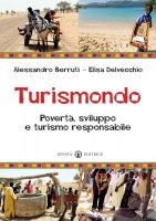 Turismondo. Povertà, sviluppo e turismo responsabile - Berruti Alessandro, Delvecchio Elisa