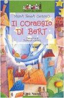 Il coraggio di Bert - Centomo M. Teresa