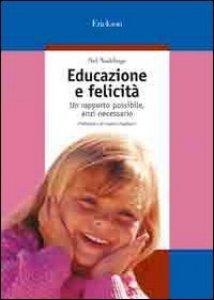 Copertina di 'Educazione e felicit�. Un rapporto possibile, anzi necessario'