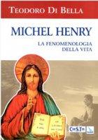 Michel Henry. La fenomenologia della vita - Di Bella Teodoro