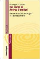 Nel segno di Andrea Camilleri. Dalla narrazione psicologica alla psicopatologia - Fabiano Giuseppe
