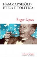 Hammarskjöld: etica e politica - Roger Lipsey
