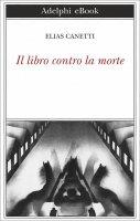 Il libro contro la morte - Elias Canetti
