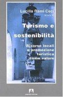 Turismo e sostenibilità. Risorse locali e promozione turistica come valore - Rami Ceci Lucilla