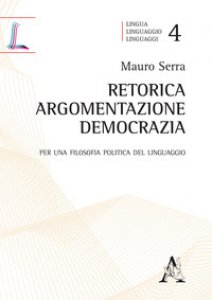 Copertina di 'Retorica, argomentazione, democrazia. Per una filosofia politica del linguaggio'