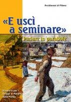«E uscì a seminare». Parlare in parabole. Itinerario per i Gruppi di Ascolto della Parola - Arcidiocesi di Milano