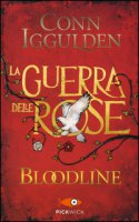 Bloodline. La guerra delle Rose - Iggulden Conn