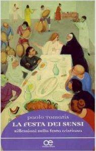 Copertina di 'Festa dei sensi. Riflessioni sulla festa cristiana (La)'