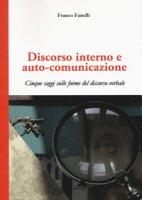 Discorso interno e auto-comunicazione. Cinque saggi sulle forme del discorso verbale - Fanelli Franco
