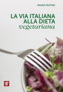 Copertina di 'La via italiana alla dieta vegetariana'