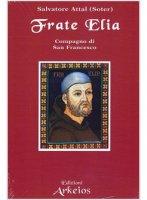 Frate Elia. Compagno di S. Francesco - Salvatore Attal