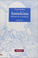 Ammokònia. Alchimia di un'esistenza - Sbaffoni Fausto