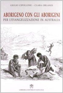 Copertina di 'Aborigeno con gli aborigeni. Per l'evangelizzazione in Australia'