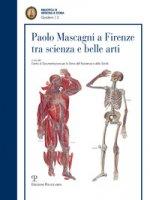 Paolo Mascagni a Firenze tra scienza e belle arti. Atti di una Giornata di studio (Firenze, 23 ottobre 2015)