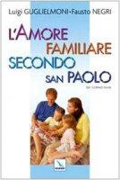 L'amore familiare secondo san Paolo - Negri Fausto, Guglielmoni Luigi