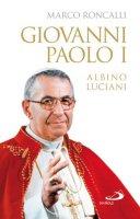 Giovanni Paolo I. Albino Luciani - Roncalli Marco
