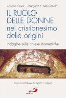 Il ruolo delle donne nel cristianesimo delle origini. Indagine sulle chiese domestiche - Macdonald Margaret Y., Osiek Carolyn