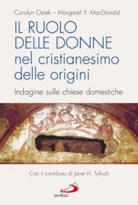 Copertina di 'Il ruolo delle donne nel cristianesimo delle origini. Indagine sulle chiese domestiche'