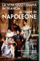 La vita quotidiana in Francia ai tempi di Napoleone - Tulard Jean