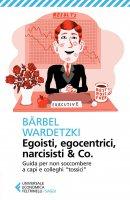 Egoisti, egocentrici, narcisisti & Co. - Bärbel Wardetzki