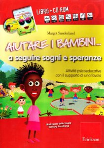 Copertina di 'Aiutare i bambini... A seguire sogni e speranze. Attività psicoeducative con il supporto di una favola. Con CD-ROM'