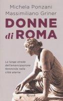Donne di Roma. La lunga strada dell'emancipazione femminile nella città eterna - Ponzani Michela, Griner Massimiliano