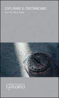 Esplorare il cristianesimo - Tico Rice, Barry Cooper