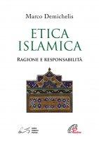 Etica islamica. Ragione e responsabilità - Marco Demichelis