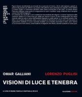 Omar Galliani, Lorenzo Puglisi. Visioni di luce e tenebra. Catalogo della mostra (Milano, 24 maggio-13 giugno 2018)