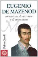 Eugenio de Mazenod. Un carisma di missione e di comunione - Ciardi Fabio