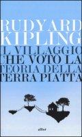 Il villaggio che votò la teoria della terra piatta - Kipling Rudyard