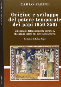 Copertina di 'Origine e sviluppo del potere temporale dei papi (650-850)'