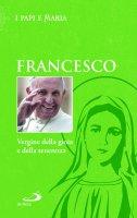 Vergine della gioia e della tenerezza - (Jorge M. Bergoglio) Papa Francesco